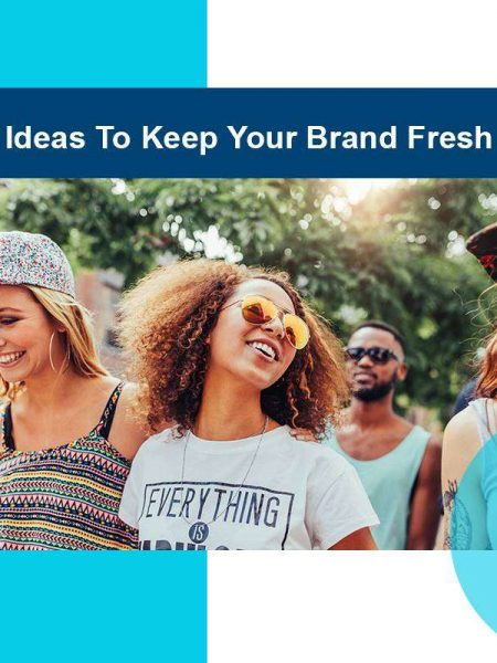 Ideas To Keep Your Brand Fresh